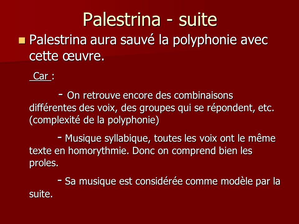 Palestrina - suite Palestrina aura sauvé la polyphonie avec cette œuvre. Palestrina aura sauvé la polyphonie avec cette œuvre. Car : Car : - On retrou