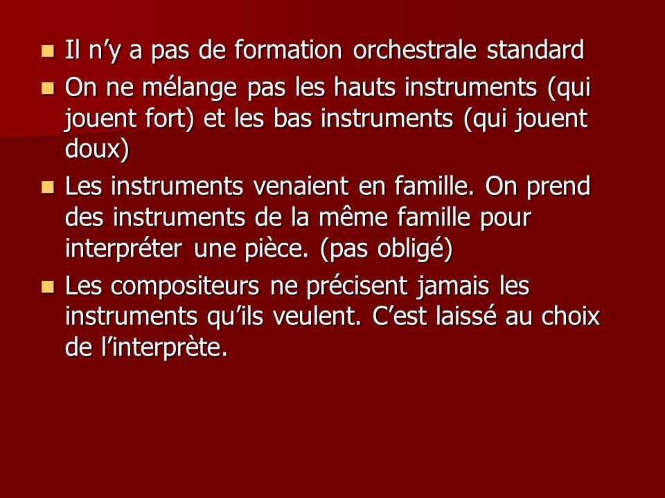 Il ny a pas de formation orchestrale standard Il ny a pas de formation orchestrale standard On ne mélange pas les hauts instruments (qui jouent fort)