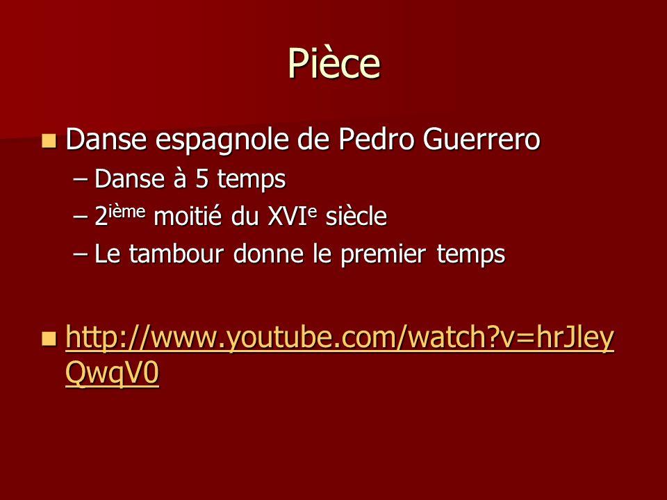 Pièce Danse espagnole de Pedro Guerrero Danse espagnole de Pedro Guerrero –Danse à 5 temps –2 ième moitié du XVI e siècle –Le tambour donne le premier temps http://www.youtube.com/watch?v=hrJley QwqV0 http://www.youtube.com/watch?v=hrJley QwqV0 http://www.youtube.com/watch?v=hrJley QwqV0 http://www.youtube.com/watch?v=hrJley QwqV0