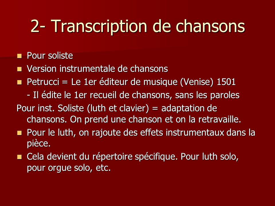2- Transcription de chansons Pour soliste Pour soliste Version instrumentale de chansons Version instrumentale de chansons Petrucci = Le 1er éditeur d