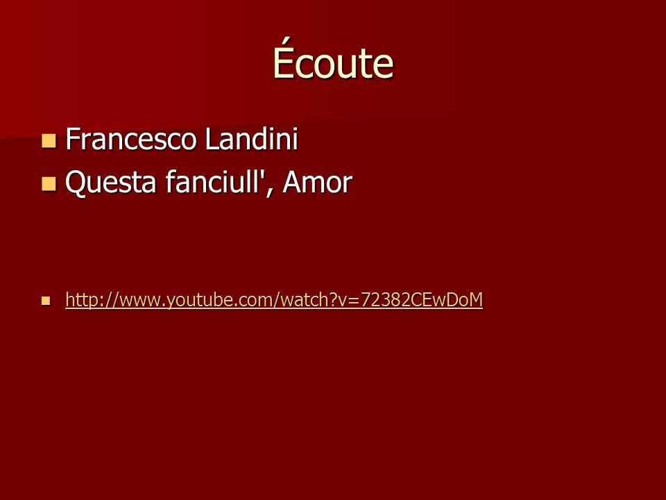 Écoute Francesco Landini Francesco Landini Questa fanciull', Amor Questa fanciull', Amor http://www.youtube.com/watch?v=72382CEwDoM http://www.youtube