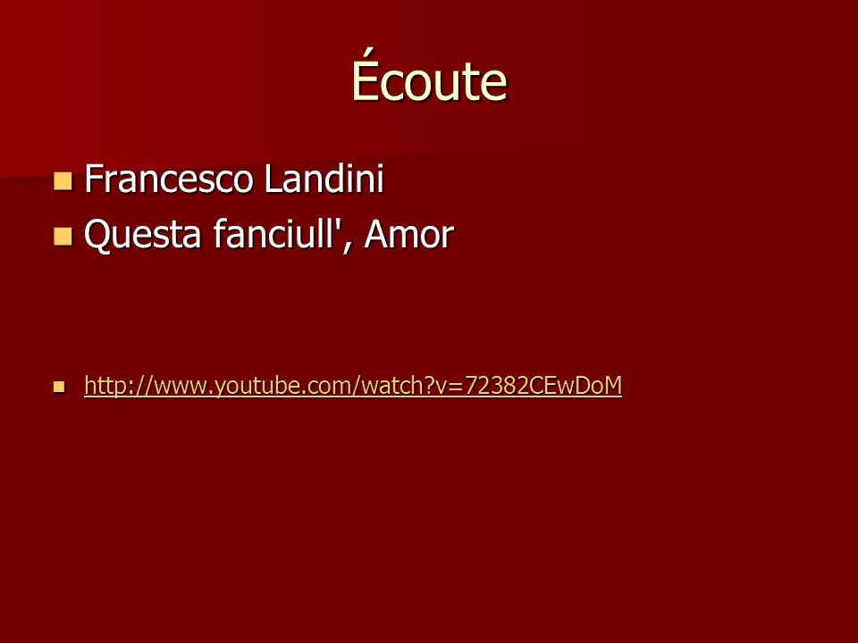 Écoute Francesco Landini Francesco Landini Questa fanciull , Amor Questa fanciull , Amor http://www.youtube.com/watch?v=72382CEwDoM http://www.youtube.com/watch?v=72382CEwDoM http://www.youtube.com/watch?v=72382CEwDoM