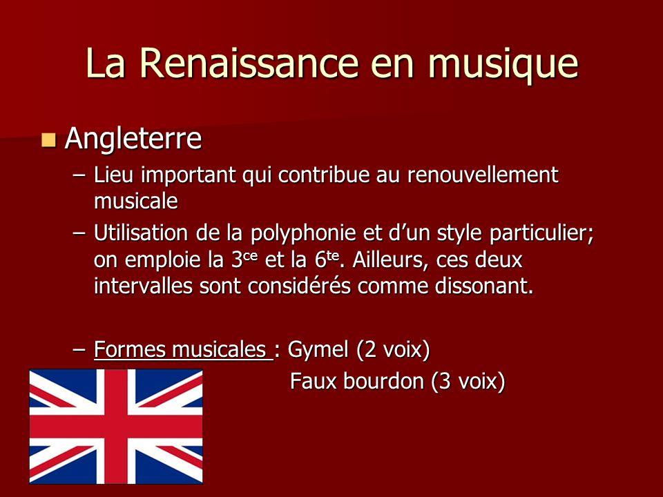 La Renaissance en musique Angleterre Angleterre –Lieu important qui contribue au renouvellement musicale –Utilisation de la polyphonie et dun style particulier; on emploie la 3 ce et la 6 te.