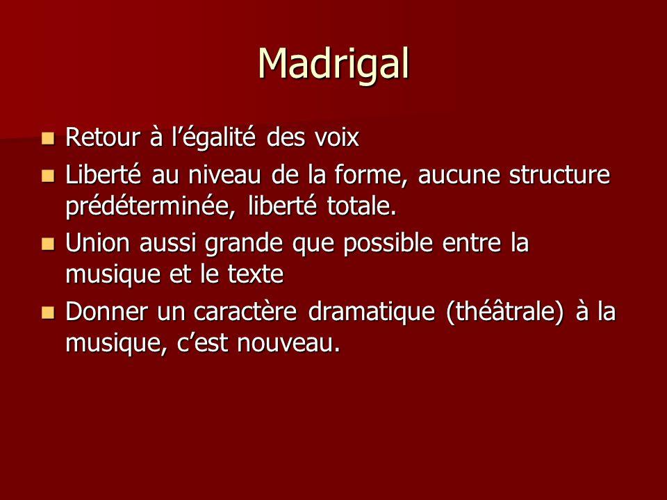 Madrigal Retour à légalité des voix Retour à légalité des voix Liberté au niveau de la forme, aucune structure prédéterminée, liberté totale. Liberté