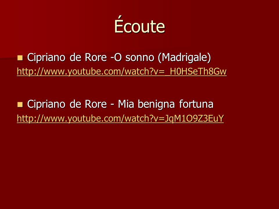 Écoute Cipriano de Rore -O sonno (Madrigale) Cipriano de Rore -O sonno (Madrigale) http://www.youtube.com/watch?v=_H0HSeTh8Gw Cipriano de Rore - Mia benigna fortuna Cipriano de Rore - Mia benigna fortuna http://www.youtube.com/watch?v=JqM1O9Z3EuY