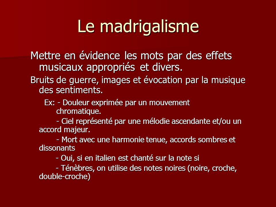 Le madrigalisme Mettre en évidence les mots par des effets musicaux appropriés et divers. Bruits de guerre, images et évocation par la musique des sen