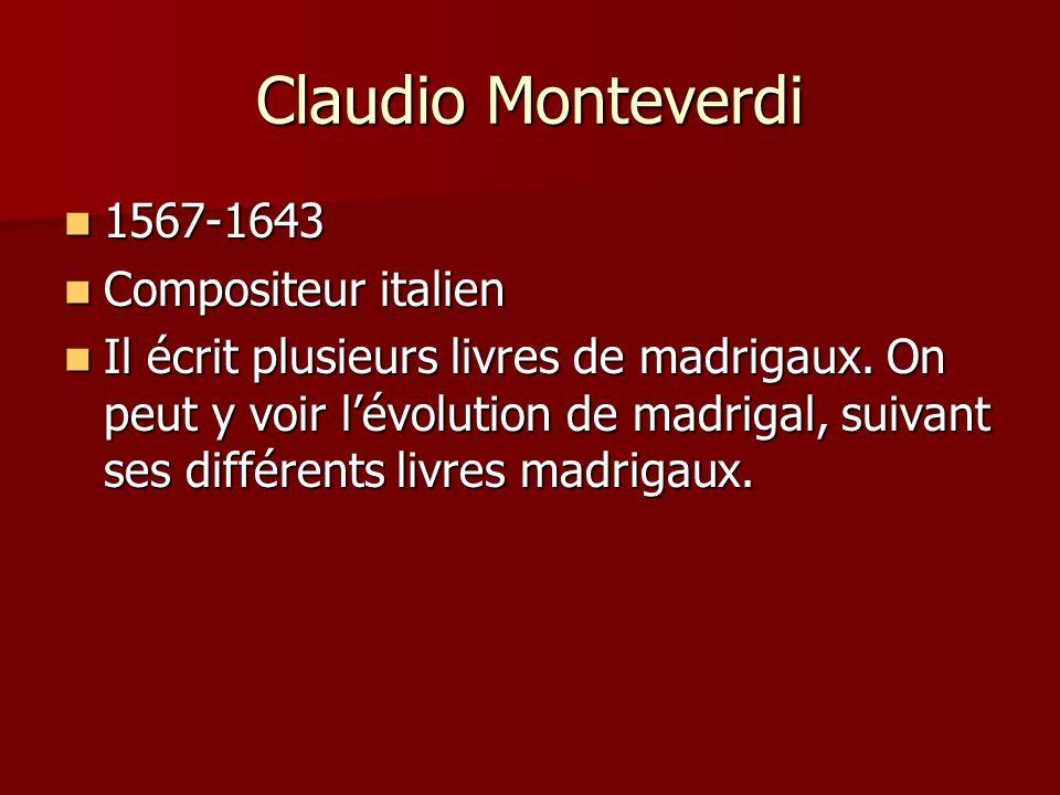 Claudio Monteverdi 1567-1643 1567-1643 Compositeur italien Compositeur italien Il écrit plusieurs livres de madrigaux. On peut y voir lévolution de ma