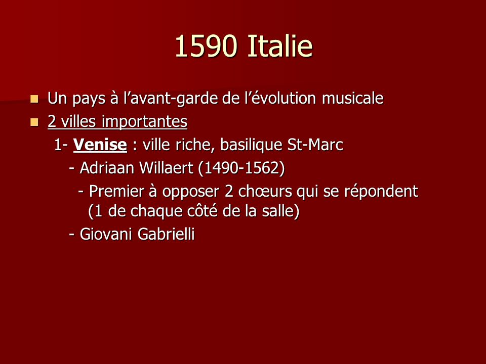 1590 Italie Un pays à lavant-garde de lévolution musicale Un pays à lavant-garde de lévolution musicale 2 villes importantes 2 villes importantes 1- V