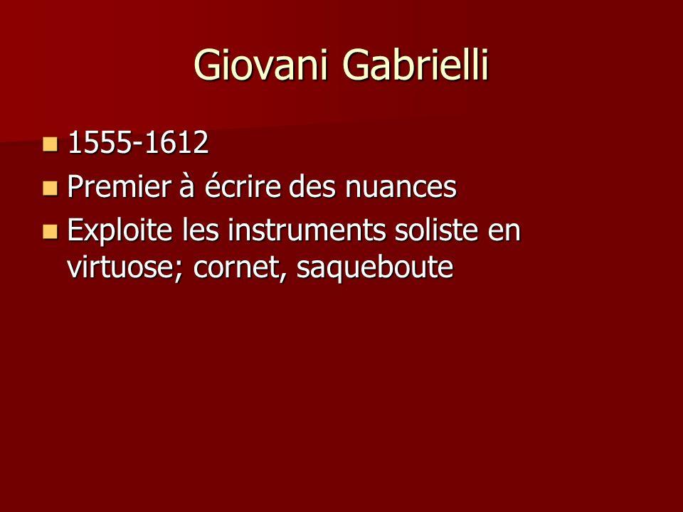 Giovani Gabrielli 1555-1612 1555-1612 Premier à écrire des nuances Premier à écrire des nuances Exploite les instruments soliste en virtuose; cornet, saqueboute Exploite les instruments soliste en virtuose; cornet, saqueboute