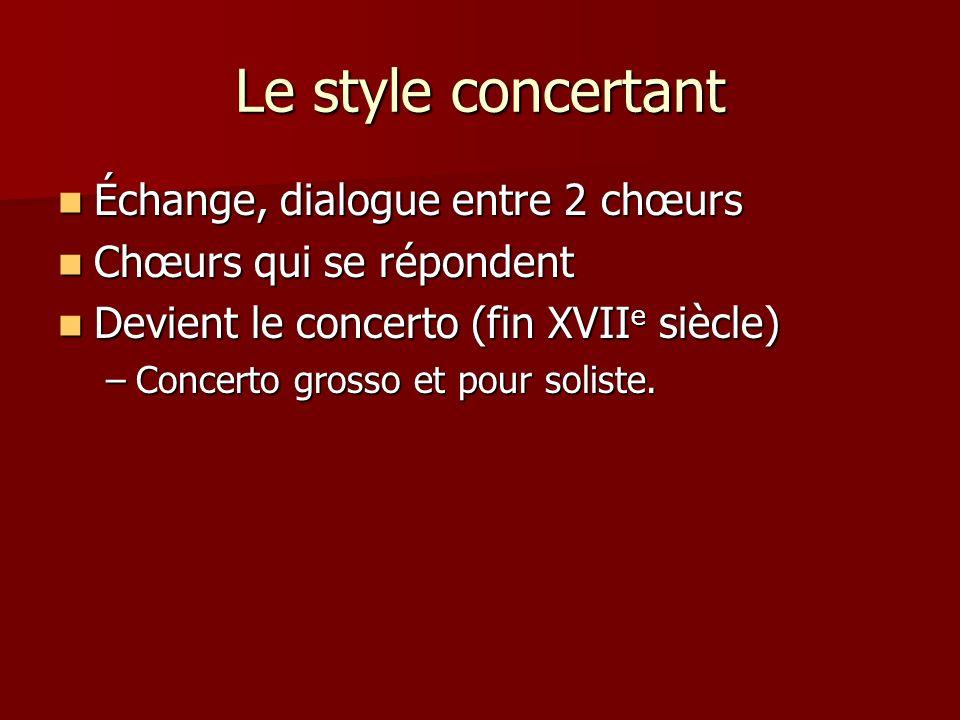 Le style concertant Échange, dialogue entre 2 chœurs Échange, dialogue entre 2 chœurs Chœurs qui se répondent Chœurs qui se répondent Devient le conce