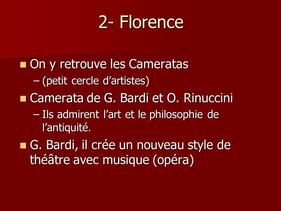 2- Florence On y retrouve les Cameratas On y retrouve les Cameratas –(petit cercle dartistes) Camerata de G. Bardi et O. Rinuccini Camerata de G. Bard