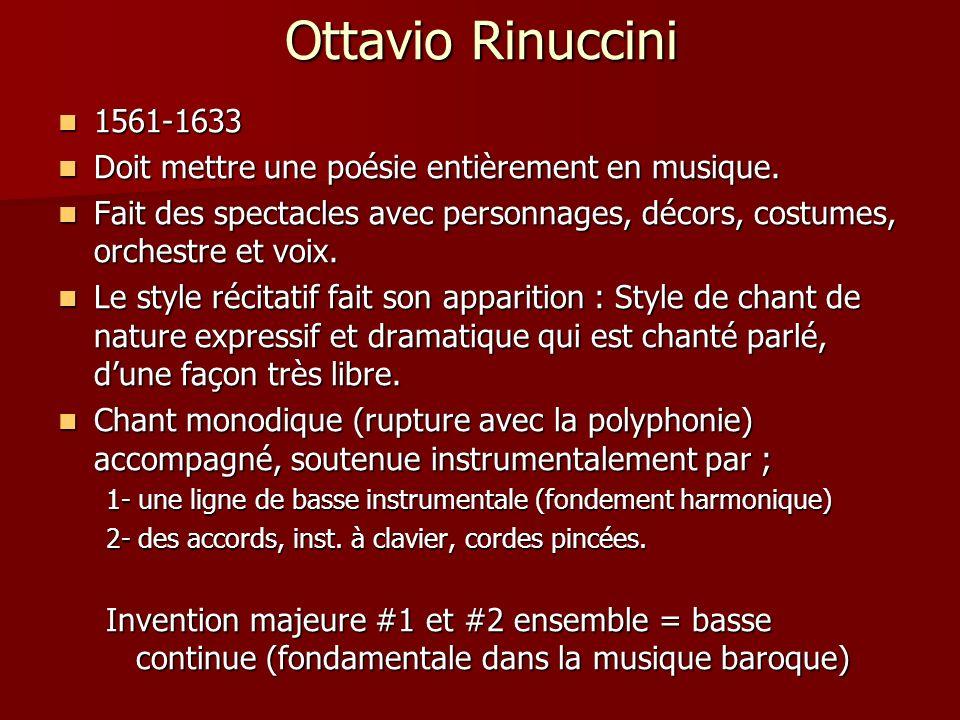 Ottavio Rinuccini 1561-1633 1561-1633 Doit mettre une poésie entièrement en musique. Doit mettre une poésie entièrement en musique. Fait des spectacle