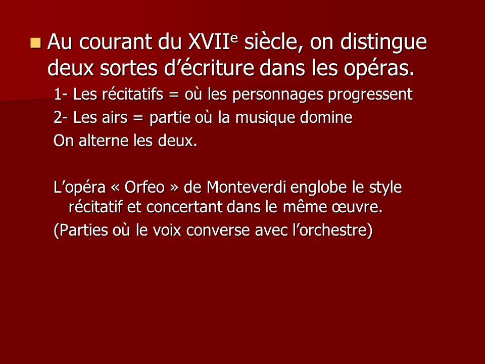 Au courant du XVII e siècle, on distingue deux sortes décriture dans les opéras. Au courant du XVII e siècle, on distingue deux sortes décriture dans