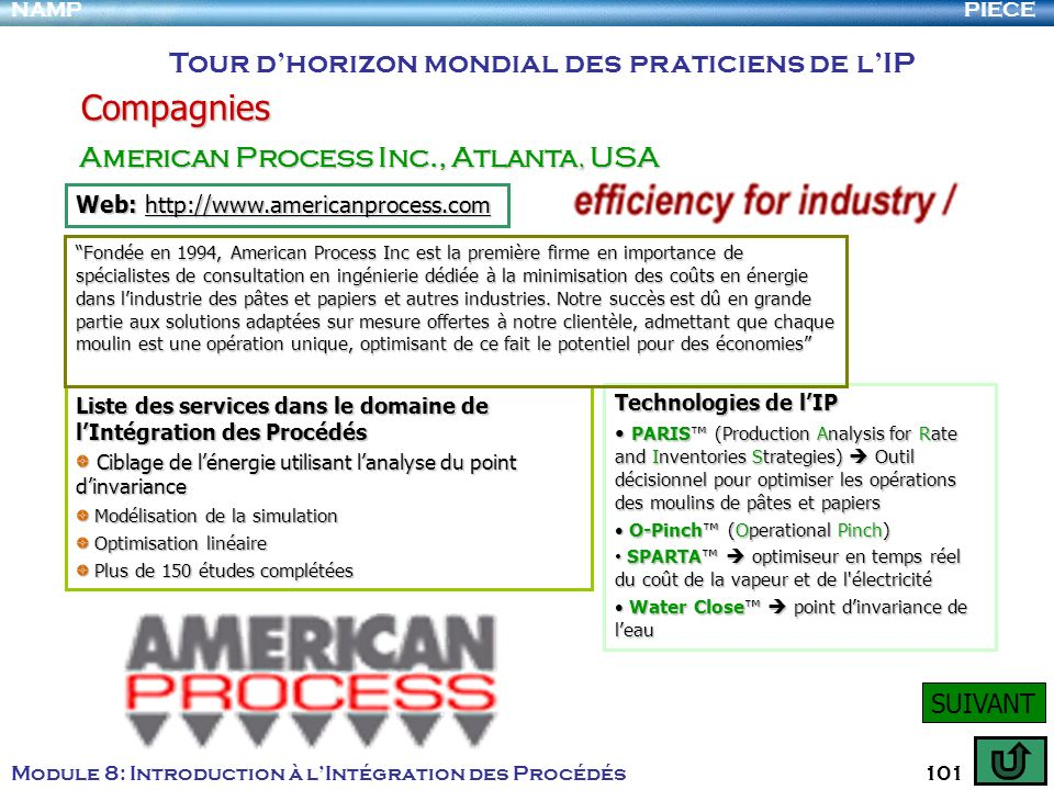 PIECENAMP Module 8: Introduction à lIntégration des Procédés 101 Compagnies Tour dhorizon mondial des praticiens de lIP American Process Inc., Atlanta