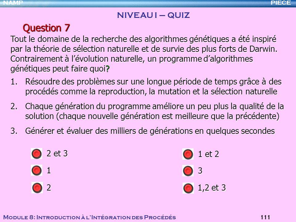 PIECENAMP Module 8: Introduction à lIntégration des Procédés 111 Question 7 1.Résoudre des problèmes sur une longue période de temps grâce à des procé