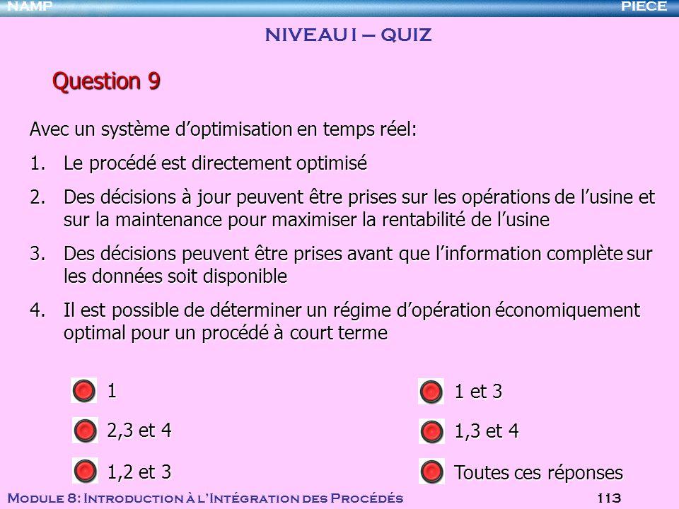 PIECENAMP Module 8: Introduction à lIntégration des Procédés 113 Question 9 Avec un système doptimisation en temps réel: 1.Le procédé est directement