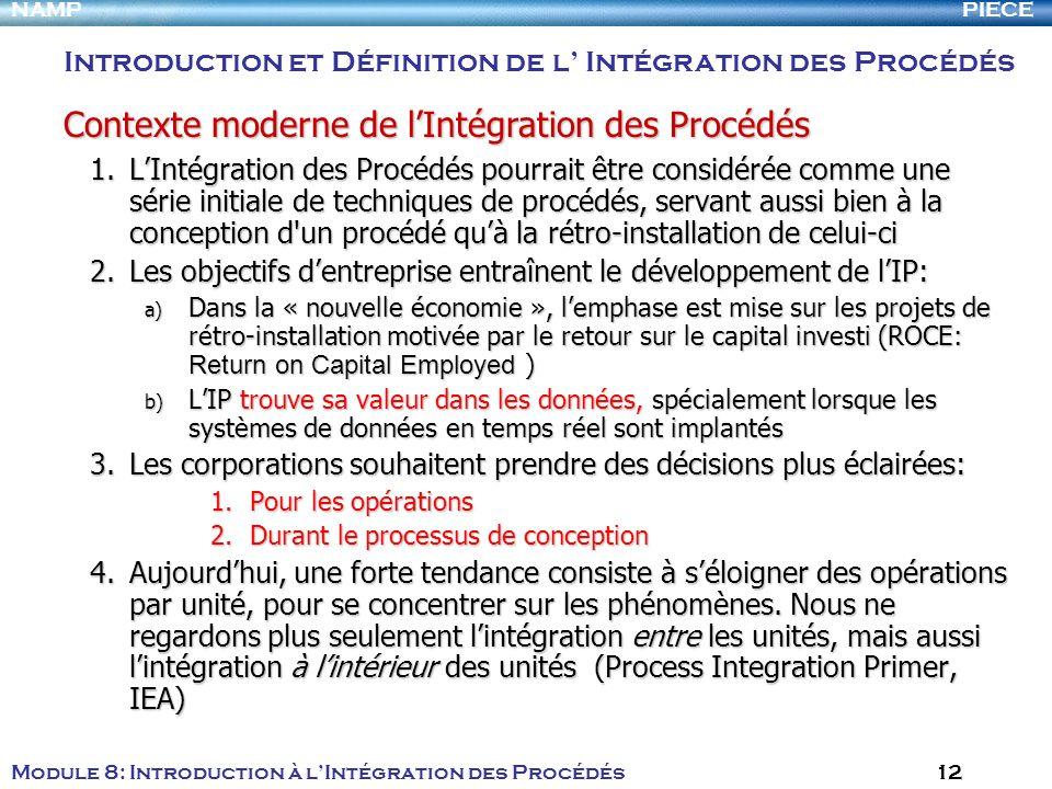 PIECENAMP Module 8: Introduction à lIntégration des Procédés 12 1.LIntégration des Procédés pourrait être considérée comme une série initiale de techn