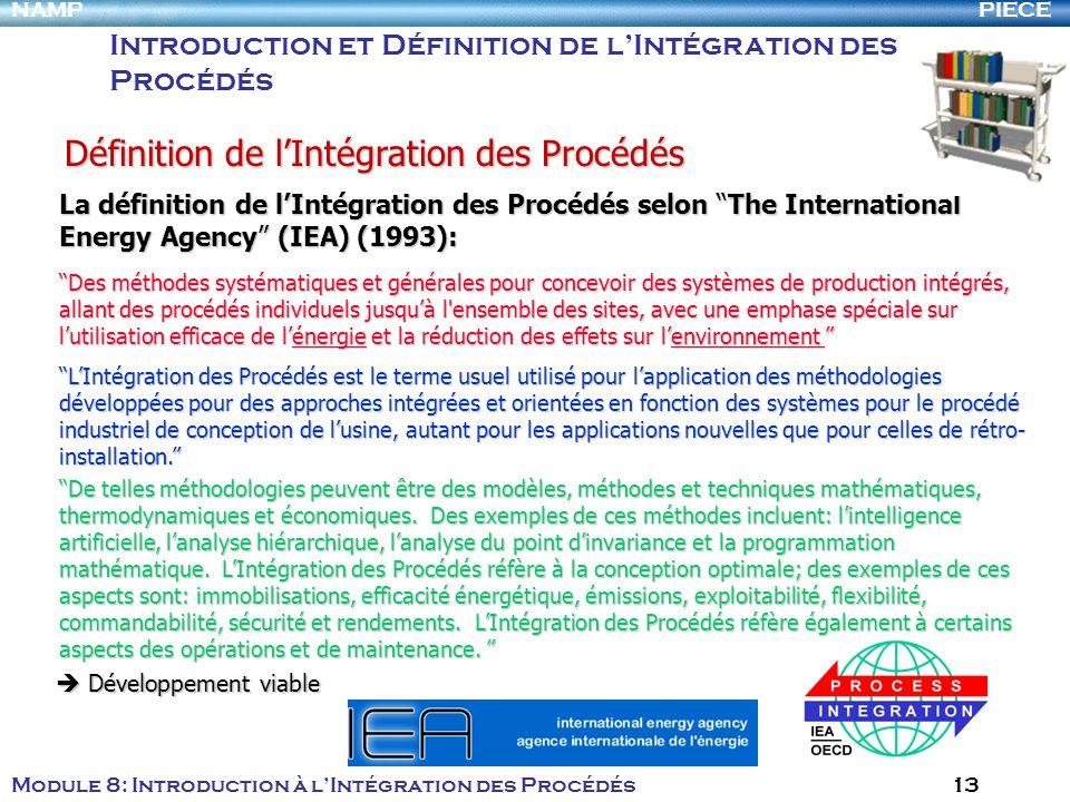 PIECENAMP Module 8: Introduction à lIntégration des Procédés 13 La définition de lIntégration des Procédés selon The International Energy Agency (IEA)