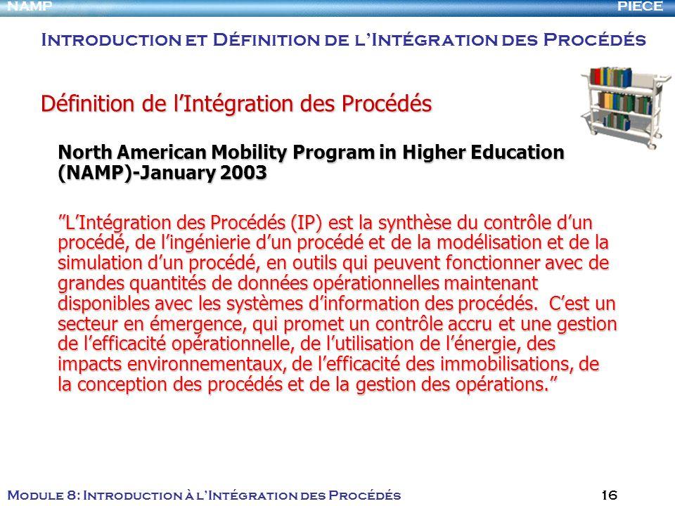 PIECENAMP Module 8: Introduction à lIntégration des Procédés 16 North American Mobility Program in Higher Education (NAMP)-January 2003 LIntégration d