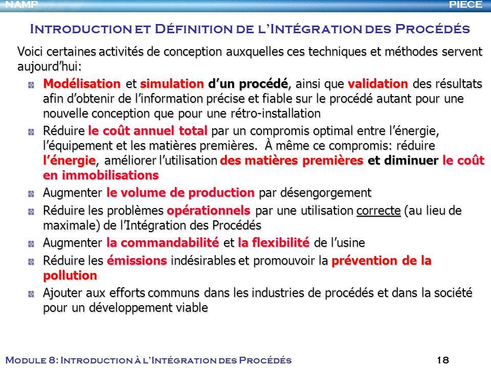 PIECENAMP Module 8: Introduction à lIntégration des Procédés 18 Voici certaines activités de conception auxquelles ces techniques et méthodes servent