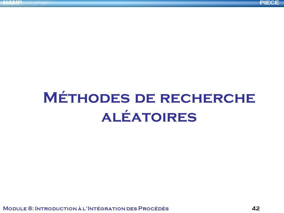 PIECENAMP Module 8: Introduction à lIntégration des Procédés 42 Méthodes de recherche aléatoires