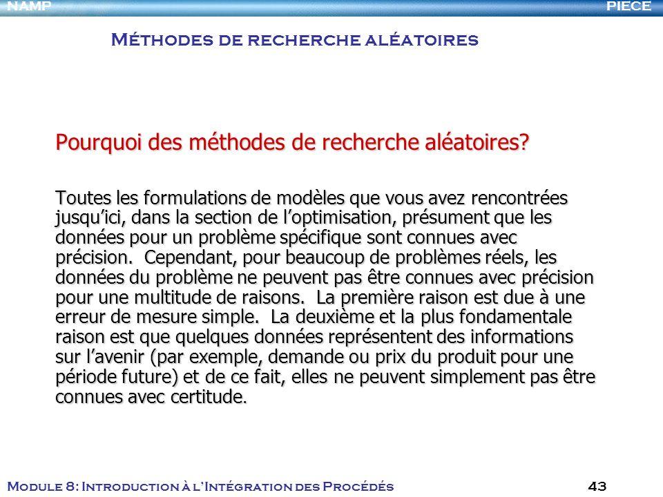 PIECENAMP Module 8: Introduction à lIntégration des Procédés 43 Pourquoi des méthodes de recherche aléatoires? Toutes les formulations de modèles que