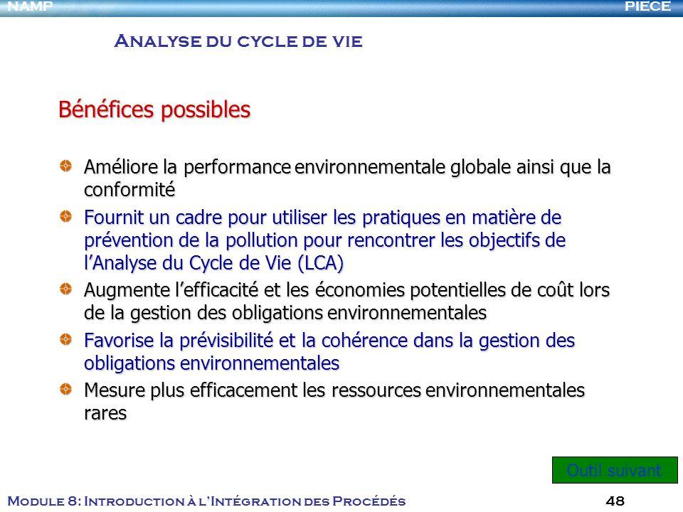 PIECENAMP Module 8: Introduction à lIntégration des Procédés 48 Améliore la performance environnementale globale ainsi que la conformité Fournit un ca