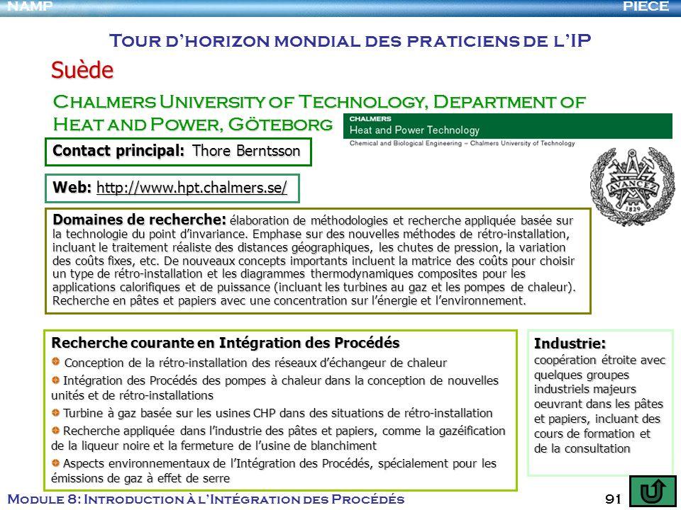 PIECENAMP Module 8: Introduction à lIntégration des Procédés 91 Tour dhorizon mondial des praticiens de lIP Suède Chalmers University of Technology, D