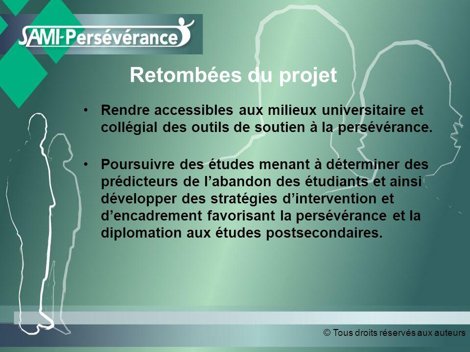 © Tous droits réservés aux auteurs Retombées du projet Rendre accessibles aux milieux universitaire et collégial des outils de soutien à la persévérance.