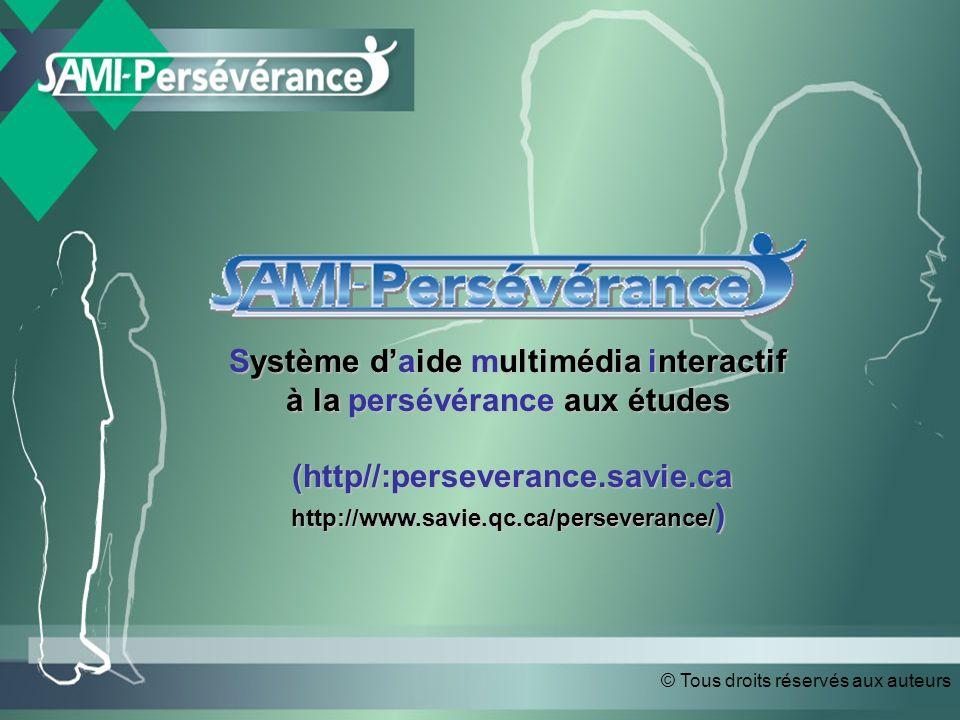 © Tous droits réservés aux auteurs Système daide multimédia interactif à la persévérance aux études (http//:perseverance.savie.ca (http//:perseverance.savie.ca http://www.savie.qc.ca/perseverance/ )