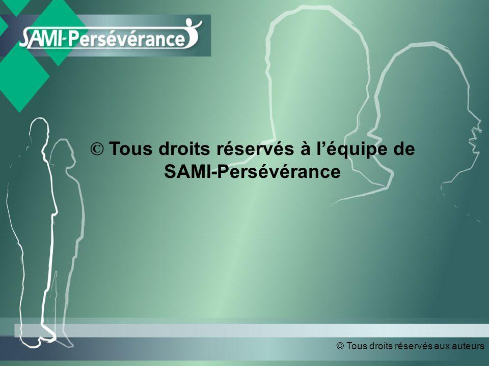 © Tous droits réservés aux auteurs © Tous droits réservés à léquipe de SAMI-Persévérance