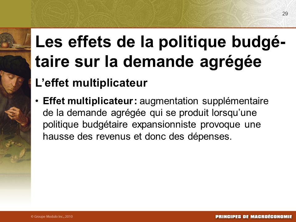 Leffet multiplicateur Effet multiplicateur : augmentation supplémentaire de la demande agrégée qui se produit lorsquune politique budgétaire expansion