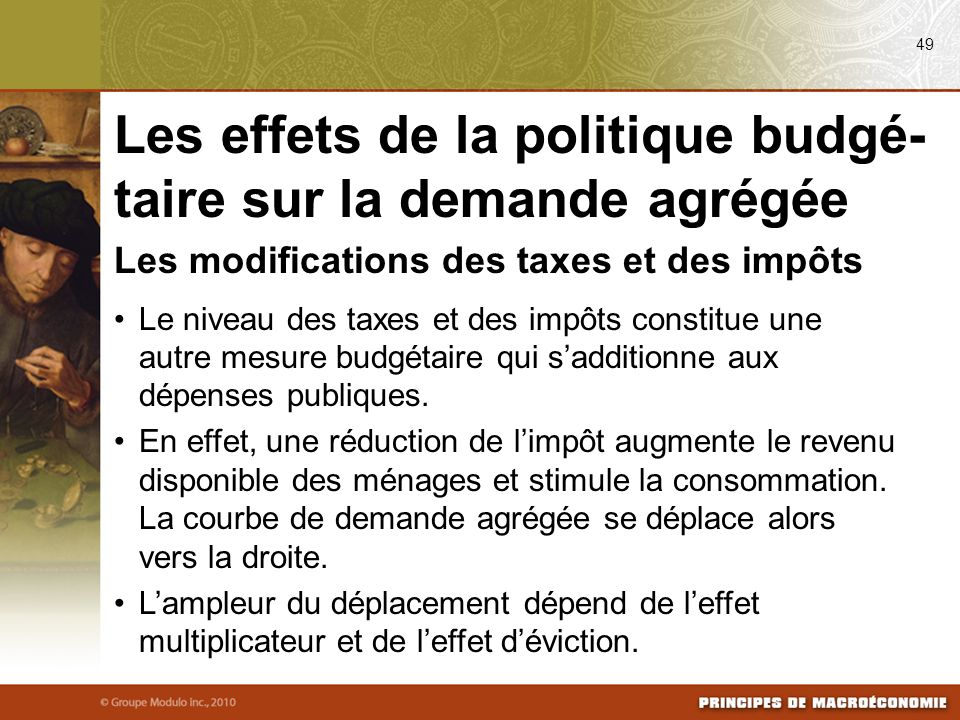 Les modifications des taxes et des impôts Le niveau des taxes et des impôts constitue une autre mesure budgétaire qui sadditionne aux dépenses publiqu