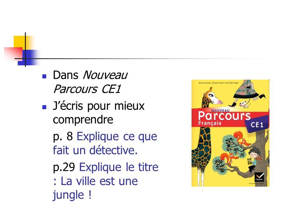 Dans Nouveau Parcours CE1 Jécris pour mieux comprendre p. 8 Explique ce que fait un détective. p.29 Explique le titre : La ville est une jungle !