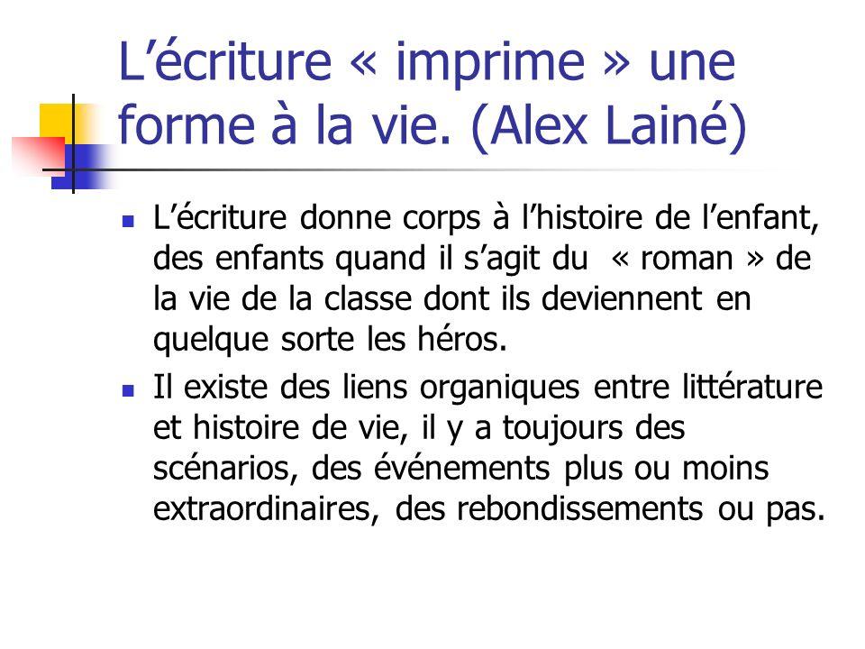 Lécriture « imprime » une forme à la vie. (Alex Lainé) Lécriture donne corps à lhistoire de lenfant, des enfants quand il sagit du « roman » de la vie