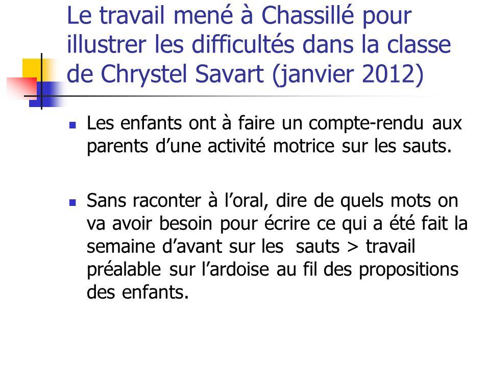 Le travail mené à Chassillé pour illustrer les difficultés dans la classe de Chrystel Savart (janvier 2012) Les enfants ont à faire un compte-rendu au
