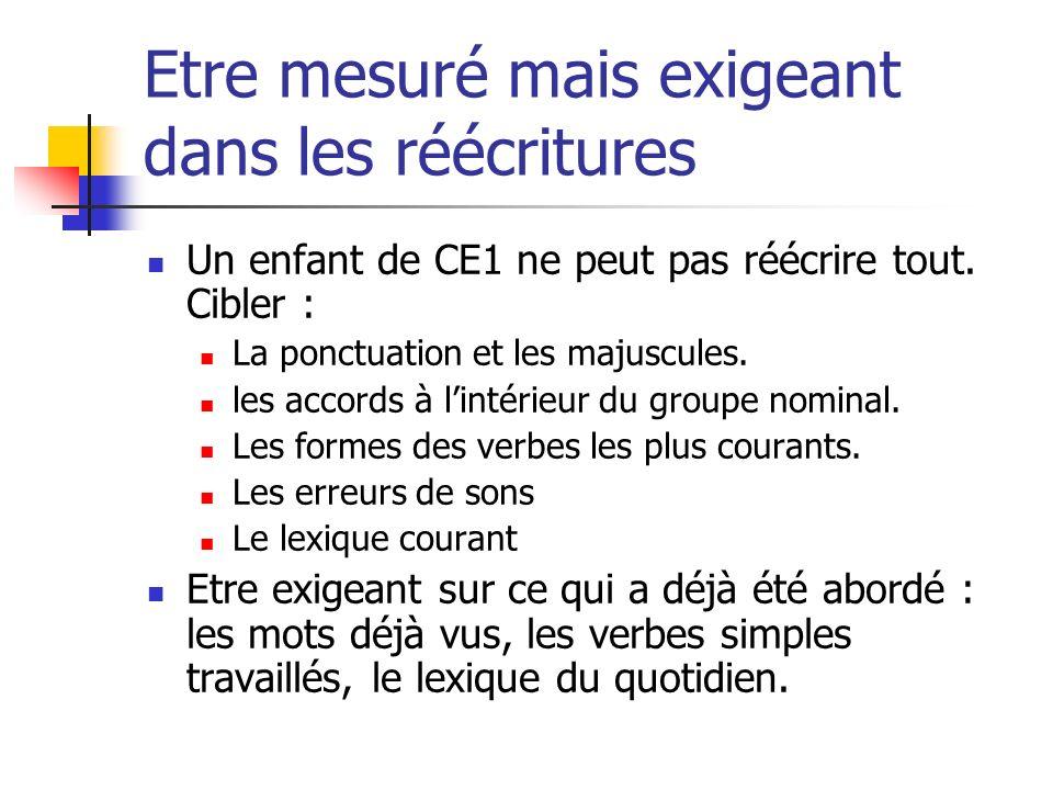 Etre mesuré mais exigeant dans les réécritures Un enfant de CE1 ne peut pas réécrire tout. Cibler : La ponctuation et les majuscules. les accords à li