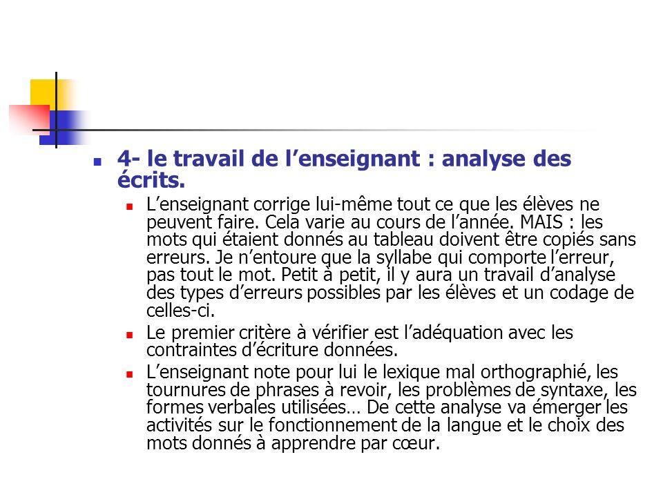 4- le travail de lenseignant : analyse des écrits. Lenseignant corrige lui-même tout ce que les élèves ne peuvent faire. Cela varie au cours de lannée