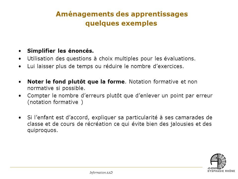 Information AAD Simplifier les énoncés. Utilisation des questions à choix multiples pour les évaluations. Lui laisser plus de temps ou réduire le nomb