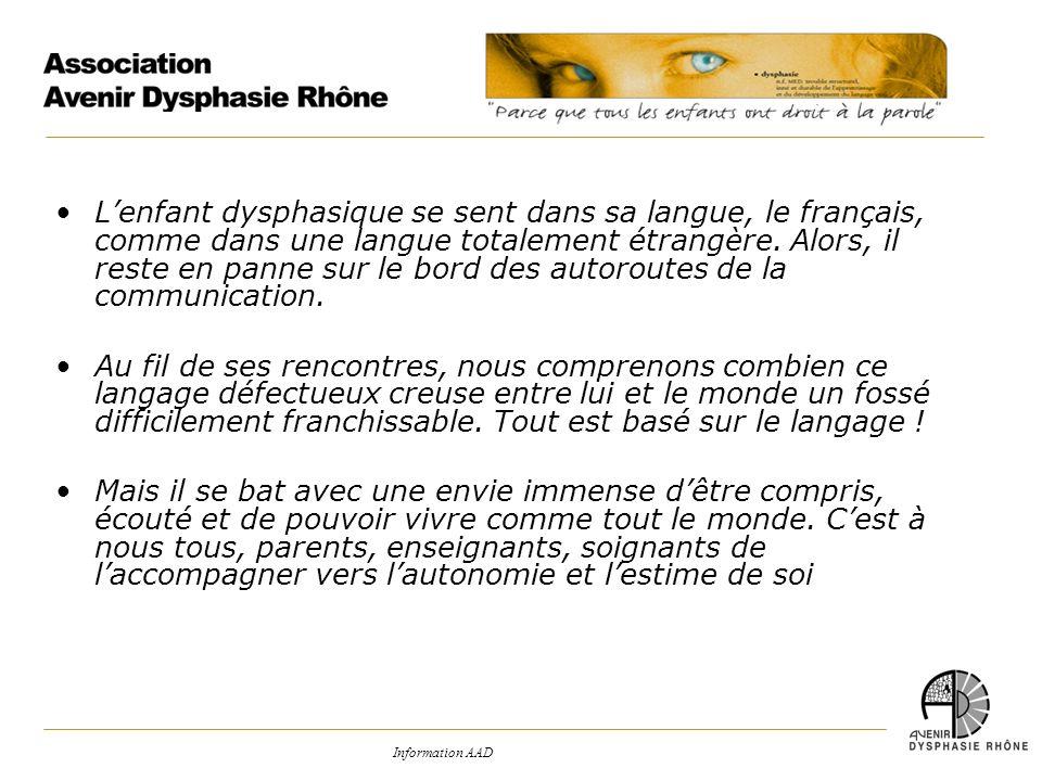 Information AAD Lenfant dysphasique se sent dans sa langue, le français, comme dans une langue totalement étrangère. Alors, il reste en panne sur le b
