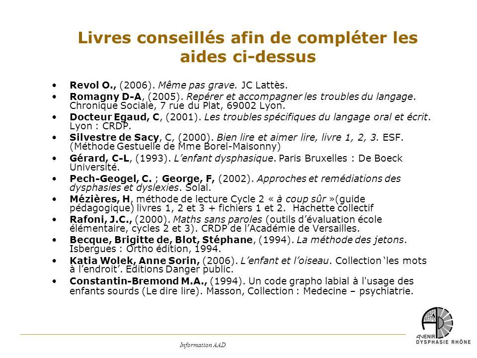 Information AAD Revol O., (2006). Même pas grave. JC Lattès. Romagny D-A, (2005). Repérer et accompagner les troubles du langage. Chronique Sociale, 7