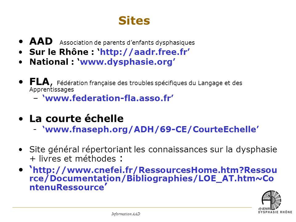 Information AAD AAD Association de parents denfants dysphasiques Sur le Rhône : http://aadr.free.fr National : www.dysphasie.org FLA, Fédération franç