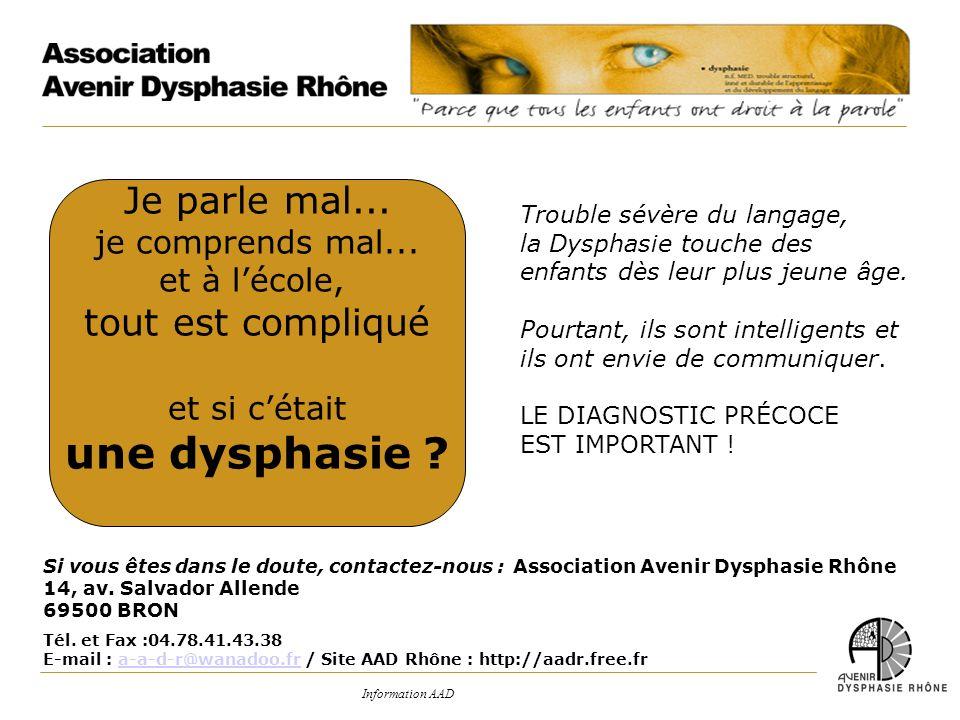 Information AAD Trouble sévère du langage, la Dysphasie touche des enfants dès leur plus jeune âge. Pourtant, ils sont intelligents et ils ont envie d