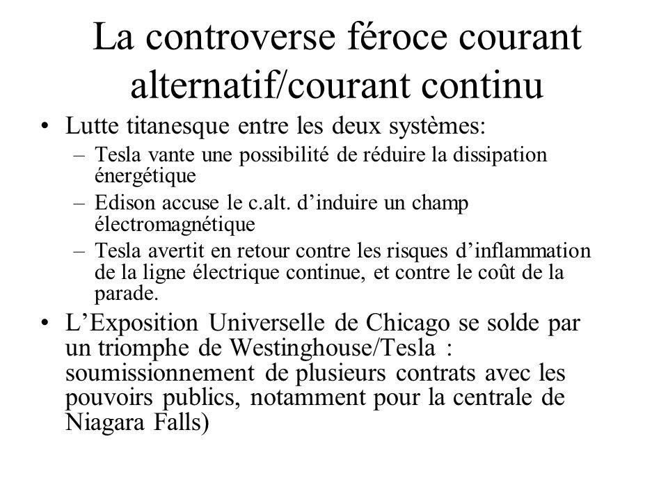 La controverse féroce courant alternatif/courant continu Lutte titanesque entre les deux systèmes: –Tesla vante une possibilité de réduire la dissipat