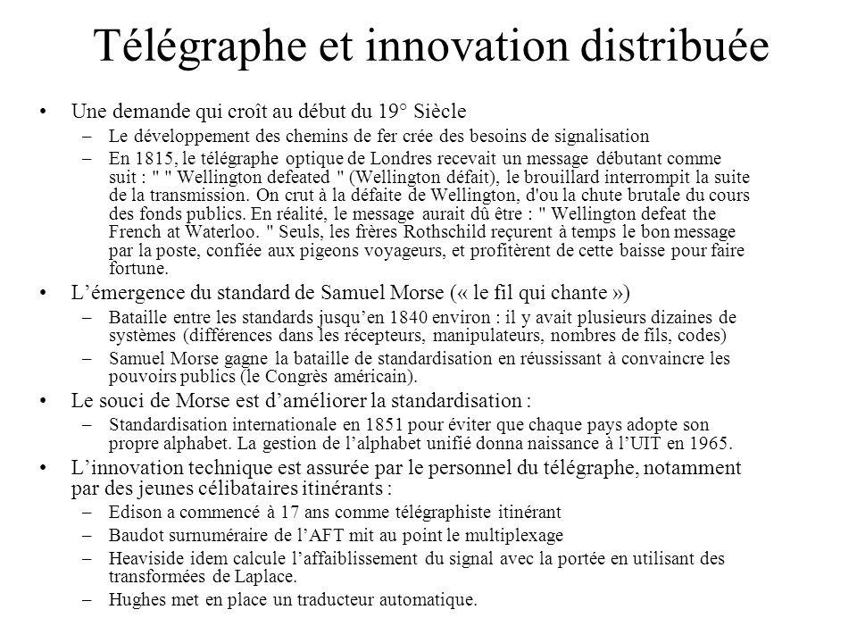 Télégraphe et innovation distribuée Une demande qui croît au début du 19° Siècle –Le développement des chemins de fer crée des besoins de signalisatio