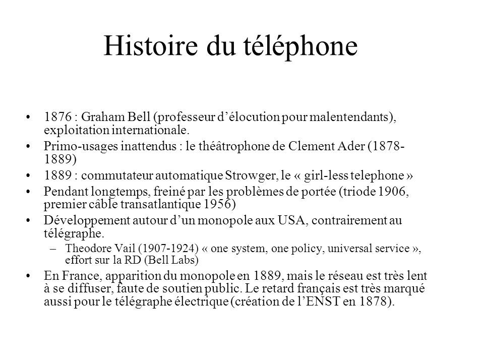 Histoire du téléphone 1876 : Graham Bell (professeur délocution pour malentendants), exploitation internationale. Primo-usages inattendus : le théâtro