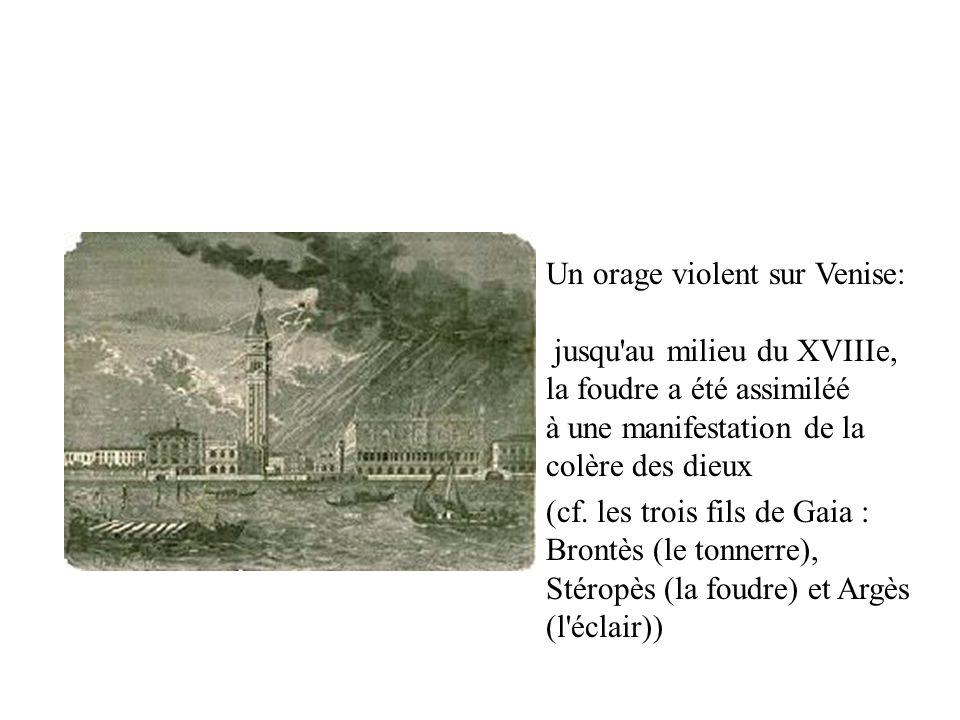 Un orage violent sur Venise: jusqu'au milieu du XVIIIe, la foudre a été assimiléé à une manifestation de la colère des dieux (cf. les trois fils de Ga