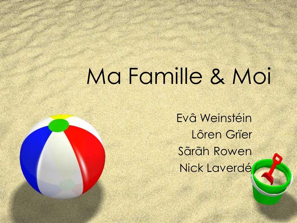 Ma Famille & Moi Evâ Weinstéin Lôren Grïer Sãrãh Rowen Nick Laverdé