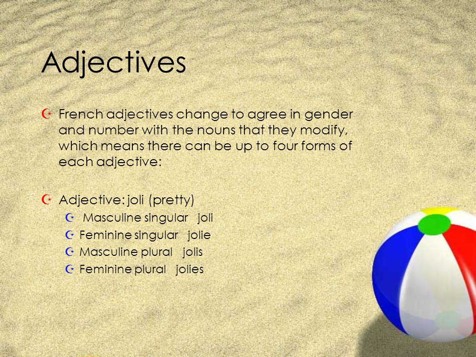 Adjectives ZFrench adjectives change to agree in gender and number with the nouns that they modify, which means there can be up to four forms of each