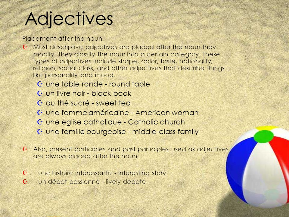 Adjectives Placement after the noun ZMost descriptive adjectives are placed after the noun they modify. They classify the noun into a certain category